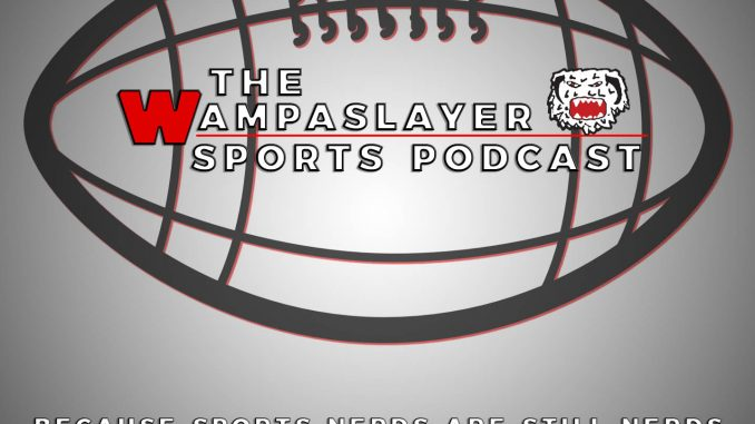 The Wampaslayer Sports Podcast