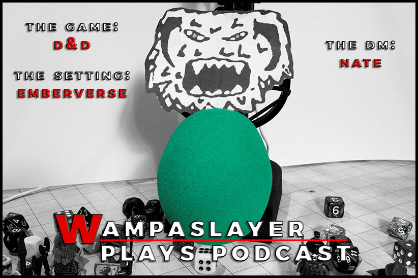 The Wampaslayer Plays Podcast: Emberverse